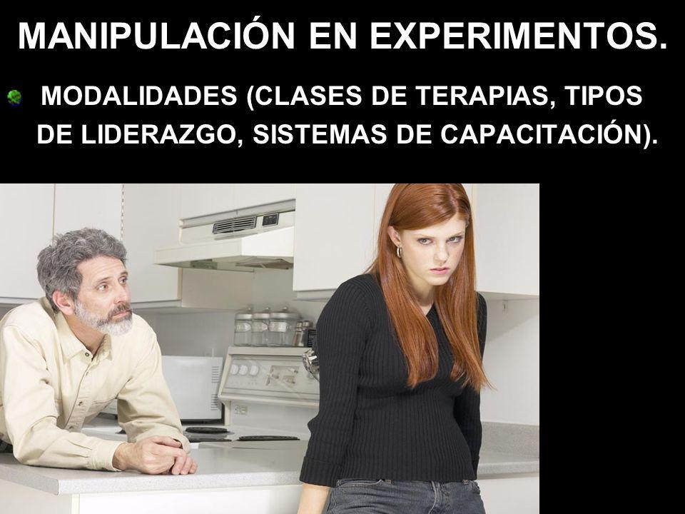 MANIPULACIÓN EN EXPERIMENTOS. MODALIDADES (CLASES DE TERAPIAS, TIPOS DE LIDERAZGO, SISTEMAS DE CAPACITACIÓN).