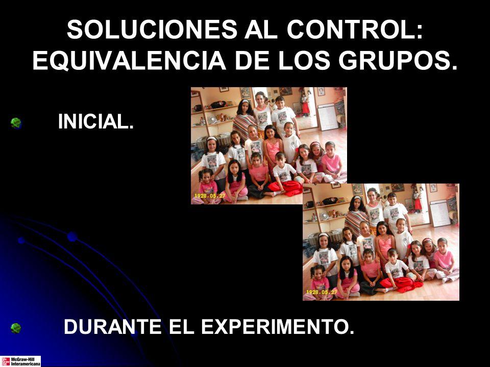 SOLUCIONES AL CONTROL: EQUIVALENCIA DE LOS GRUPOS. INICIAL. DURANTE EL EXPERIMENTO.