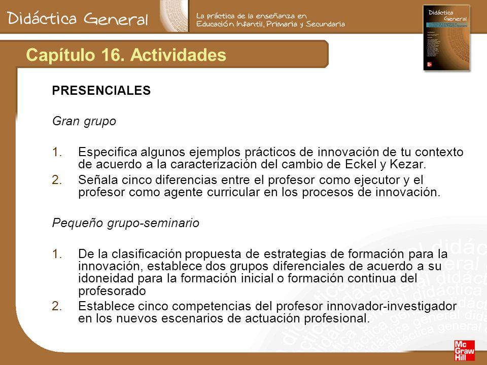 Capítulo 16. Actividades PRESENCIALES Gran grupo 1.Especifica algunos ejemplos prácticos de innovación de tu contexto de acuerdo a la caracterización