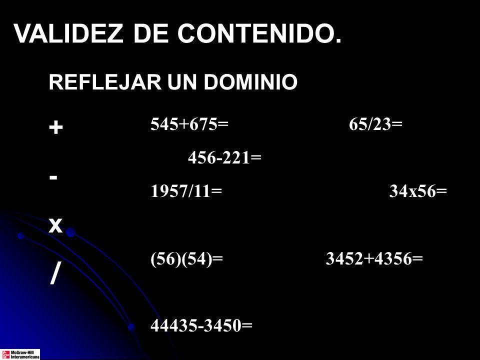 VALIDEZ DE CONTENIDO. REFLEJAR UN DOMINIO + - x / 545+675= 65/23= 456-221= 1957/11= 34x56= (56)(54)= 3452+4356= 44435-3450=