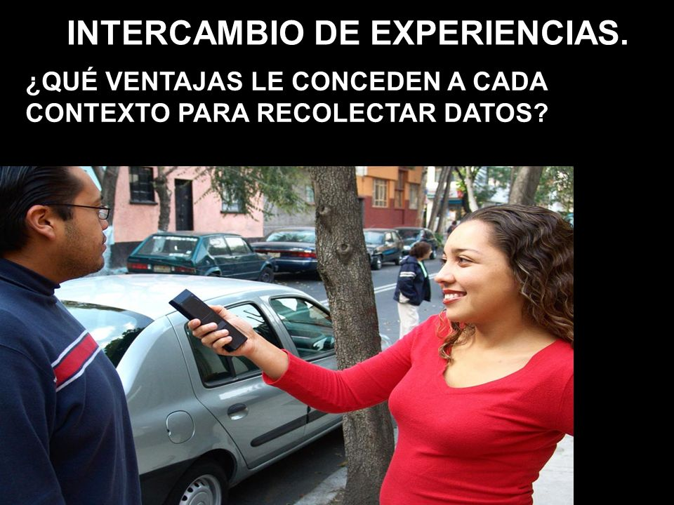 ¿QUÉ VENTAJAS LE CONCEDEN A CADA CONTEXTO PARA RECOLECTAR DATOS? INTERCAMBIO DE EXPERIENCIAS.