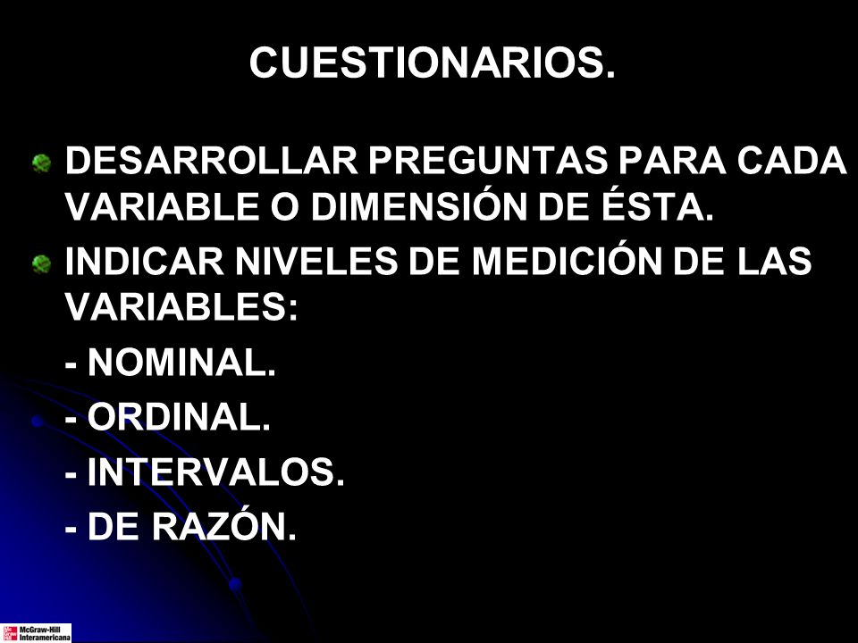 DESARROLLAR PREGUNTAS PARA CADA VARIABLE O DIMENSIÓN DE ÉSTA. INDICAR NIVELES DE MEDICIÓN DE LAS VARIABLES: - NOMINAL. - ORDINAL. - INTERVALOS. - DE R