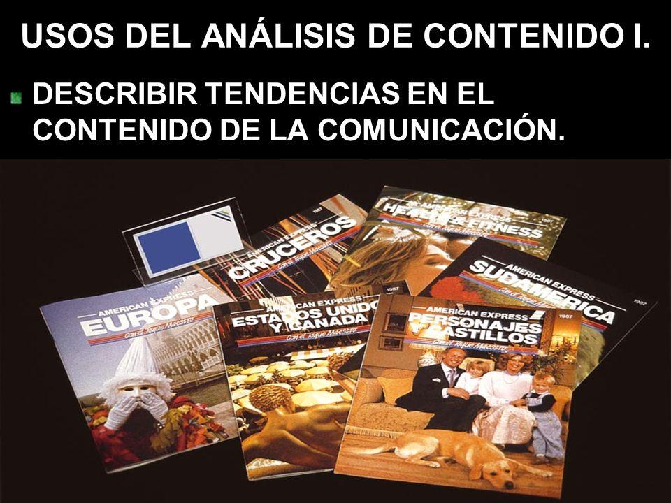 USOS DEL ANÁLISIS DE CONTENIDO I. DESCRIBIR TENDENCIAS EN EL CONTENIDO DE LA COMUNICACIÓN.