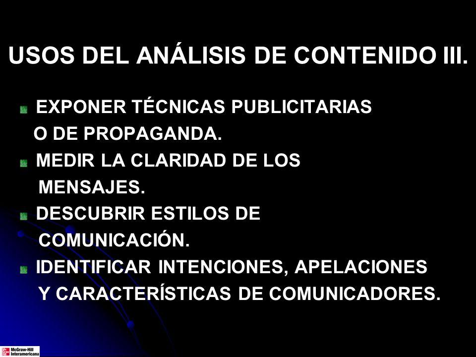 USOS DEL ANÁLISIS DE CONTENIDO III. EXPONER TÉCNICAS PUBLICITARIAS O DE PROPAGANDA. MEDIR LA CLARIDAD DE LOS MENSAJES. DESCUBRIR ESTILOS DE COMUNICACI