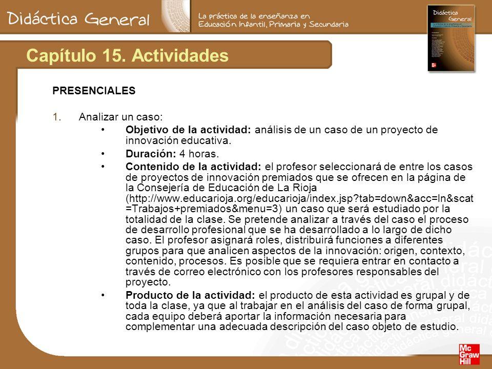 Capítulo 15. Actividades PRESENCIALES 1.Analizar un caso: Objetivo de la actividad: análisis de un caso de un proyecto de innovación educativa. Duraci