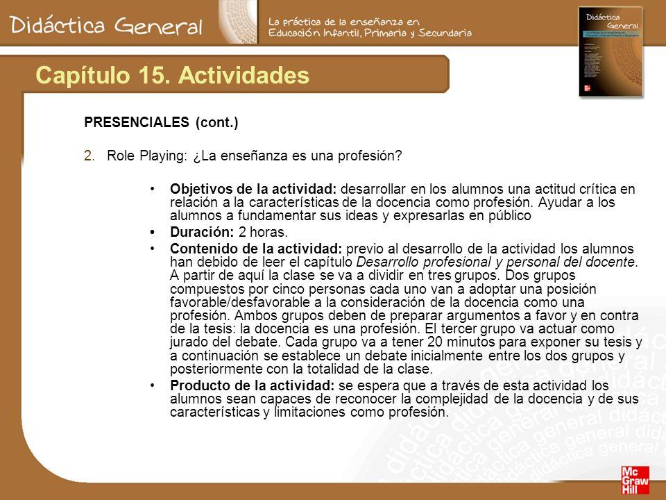 Capítulo 15. Actividades PRESENCIALES (cont.) 2.Role Playing: ¿La enseñanza es una profesión? Objetivos de la actividad: desarrollar en los alumnos un