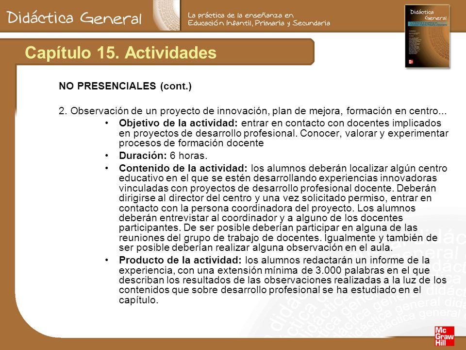 Capítulo 15. Actividades NO PRESENCIALES (cont.) 2. Observación de un proyecto de innovación, plan de mejora, formación en centro... Objetivo de la ac
