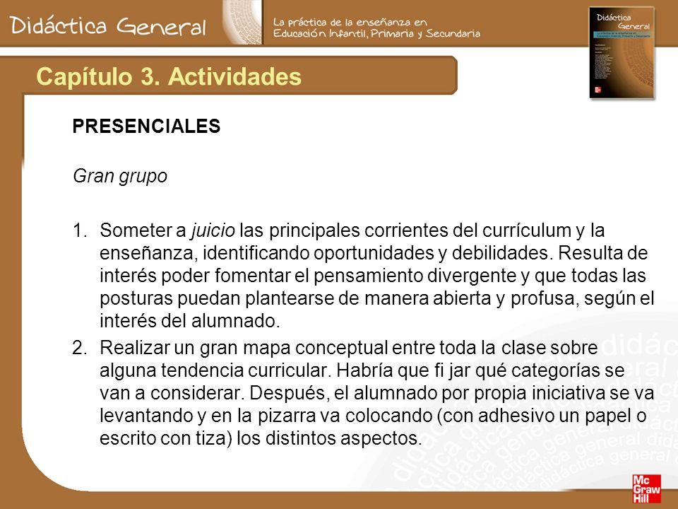 Capítulo 3. Actividades PRESENCIALES Gran grupo 1.Someter a juicio las principales corrientes del currículum y la enseñanza, identificando oportunidad