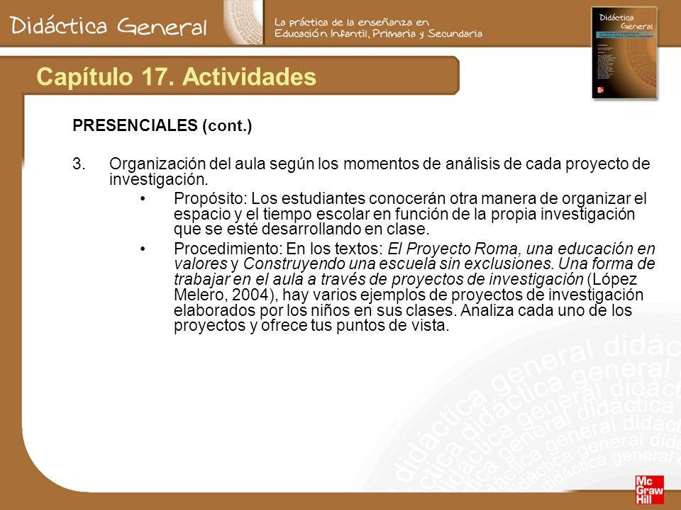 Capítulo 17. Actividades PRESENCIALES (cont.) 3. Organización del aula según los momentos de análisis de cada proyecto de investigación. Propósito: Lo