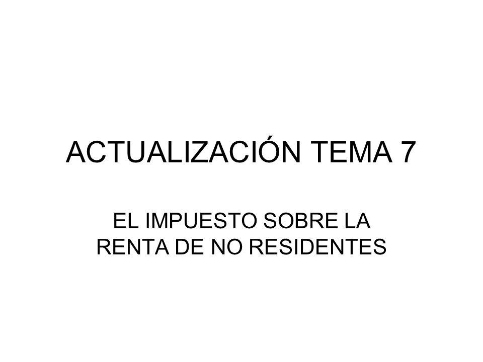 ACTUALIZACIÓN TEMA 7 EL IMPUESTO SOBRE LA RENTA DE NO RESIDENTES