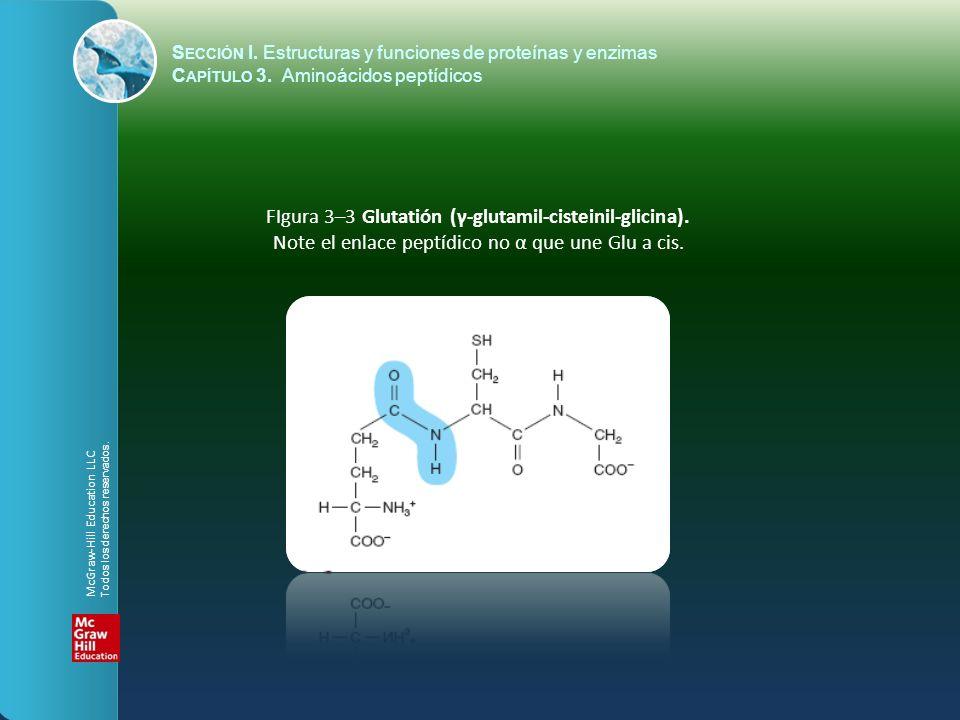 S ECCIÓN I. Estructuras y funciones de proteínas y enzimas C APÍTULO 3. Aminoácidos peptídicos FIgura 3–3 Glutatión (γ-glutamil-cisteinil-glicina). No