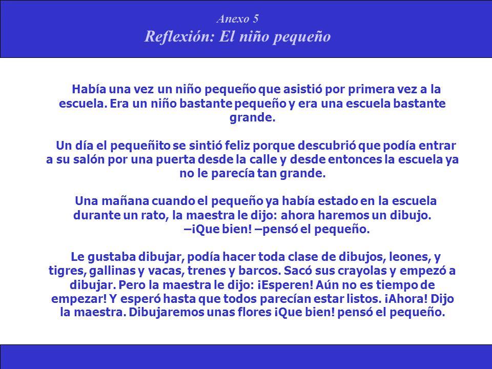 Anexo 5 Reflexión: El niño pequeño Había una vez un niño pequeño que asistió por primera vez a la escuela. Era un niño bastante pequeño y era una escu