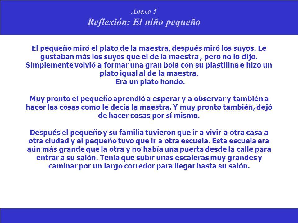 Anexo 5 Reflexión: El niño pequeño El pequeño miró el plato de la maestra, después miró los suyos. Le gustaban más los suyos que el de la maestra, per