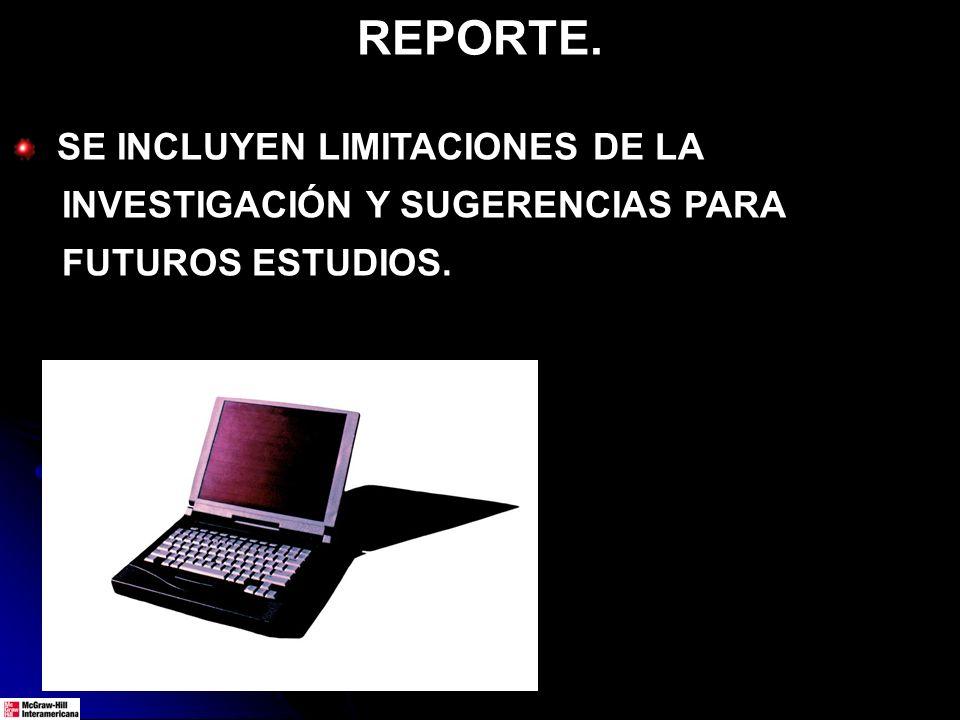 REPORTE. SE INCLUYEN LIMITACIONES DE LA INVESTIGACIÓN Y SUGERENCIAS PARA FUTUROS ESTUDIOS.