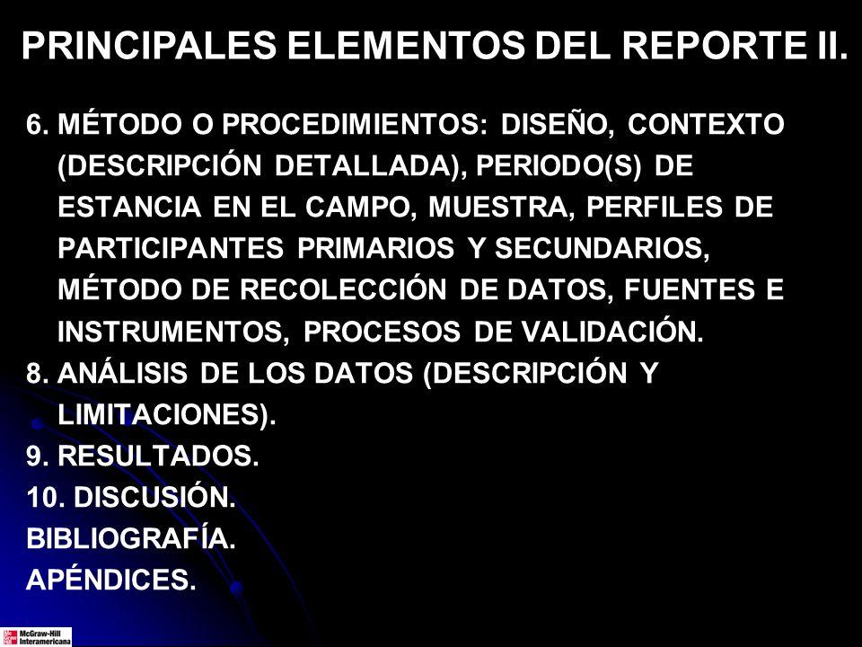 PRINCIPALES ELEMENTOS DEL REPORTE II. 6. MÉTODO O PROCEDIMIENTOS: DISEÑO, CONTEXTO (DESCRIPCIÓN DETALLADA), PERIODO(S) DE ESTANCIA EN EL CAMPO, MUESTR