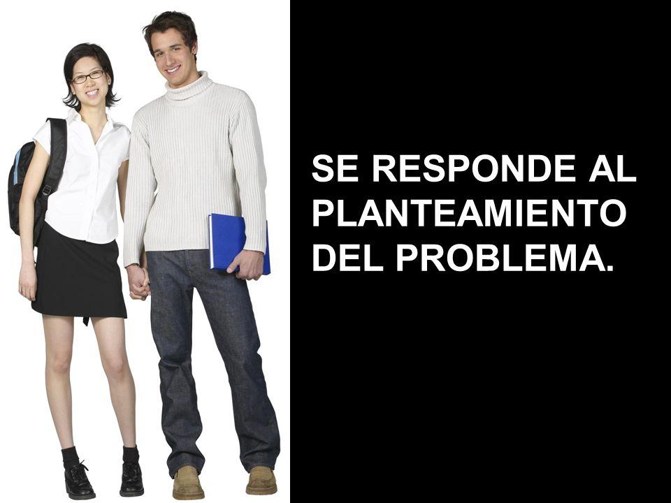 SE RESPONDE AL PLANTEAMIENTO DEL PROBLEMA.