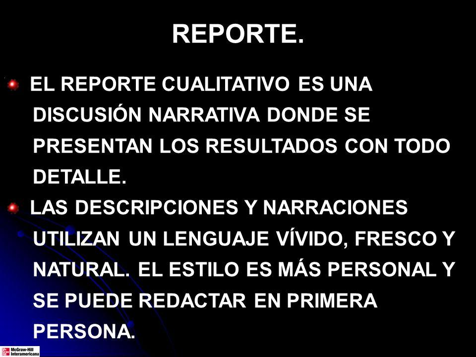 REPORTE. EL REPORTE CUALITATIVO ES UNA DISCUSIÓN NARRATIVA DONDE SE PRESENTAN LOS RESULTADOS CON TODO DETALLE. LAS DESCRIPCIONES Y NARRACIONES UTILIZA