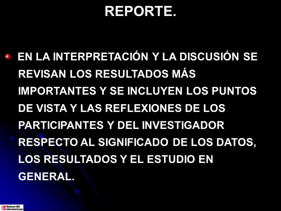 REPORTE. EN LA INTERPRETACIÓN Y LA DISCUSIÓN SE REVISAN LOS RESULTADOS MÁS IMPORTANTES Y SE INCLUYEN LOS PUNTOS DE VISTA Y LAS REFLEXIONES DE LOS PART