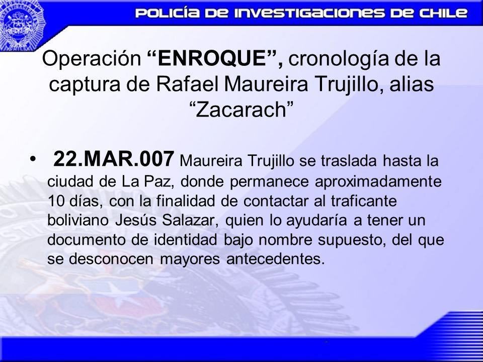 Operación ENROQUE, cronología de la captura de Rafael Maureira Trujillo, alias Zacarach 22.MAR.007 Maureira Trujillo se traslada hasta la ciudad de La