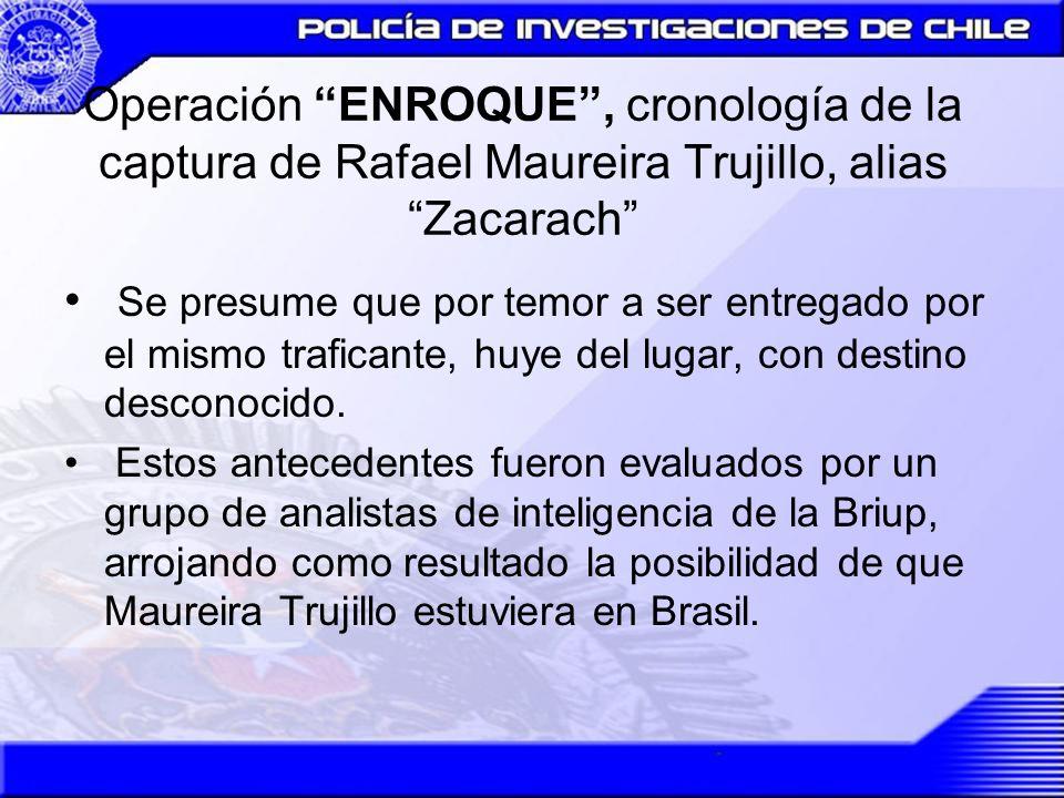 Operación ENROQUE, cronología de la captura de Rafael Maureira Trujillo, alias Zacarach Se presume que por temor a ser entregado por el mismo trafican