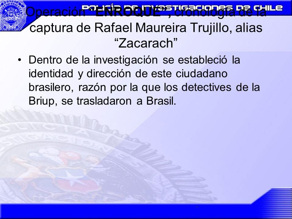 Operación ENROQUE, cronología de la captura de Rafael Maureira Trujillo, alias Zacarach Dentro de la investigación se estableció la identidad y direcc