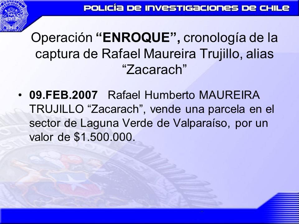 Operación ENROQUE, cronología de la captura de Rafael Maureira Trujillo, alias Zacarach 24.FEB.2007Zacarach hace entrega de $200.000.- (doscientos mil pesos), a una persona que conoce en uno de los módulos de la Penitenciaria, para que lo saquen del país en forma ilegal, quien posteriormente estafó a Maureira Trujillo.