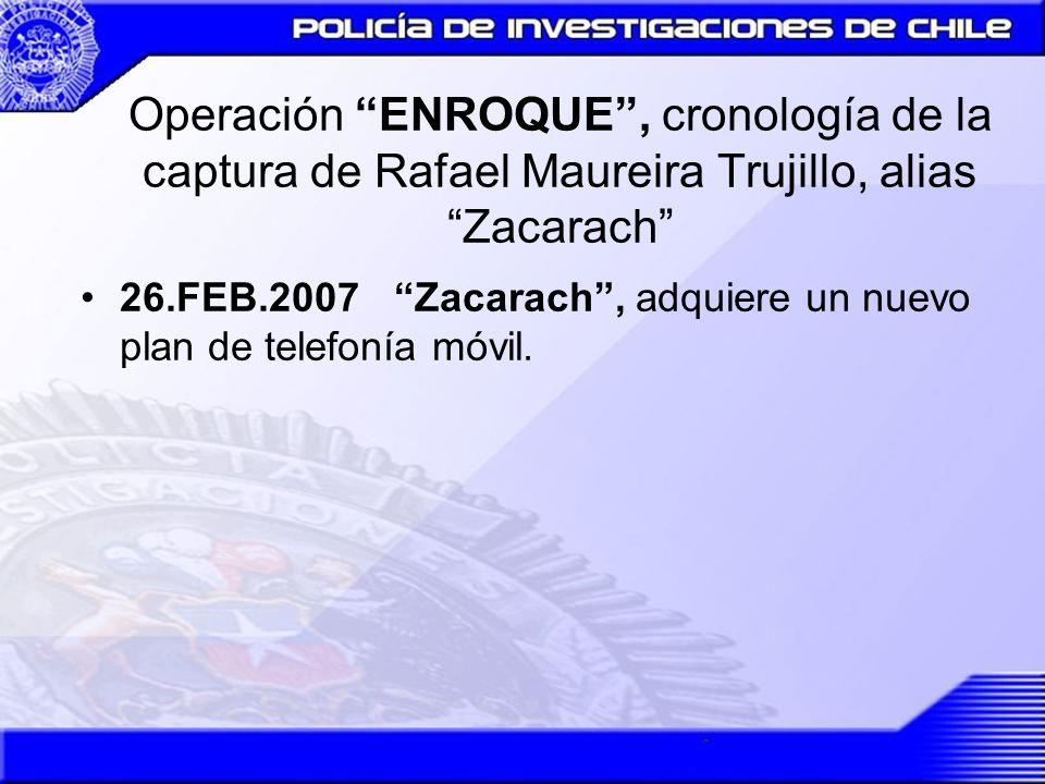 Operación ENROQUE, cronología de la captura de Rafael Maureira Trujillo, alias Zacarach 21.JUN.007 En coordinación con la Policía Federal de Joinville, estado de Santa Catarina, la policía brasileña, se logra dar con el domicilio del ciudadano brasilero, sin obtener resultados.
