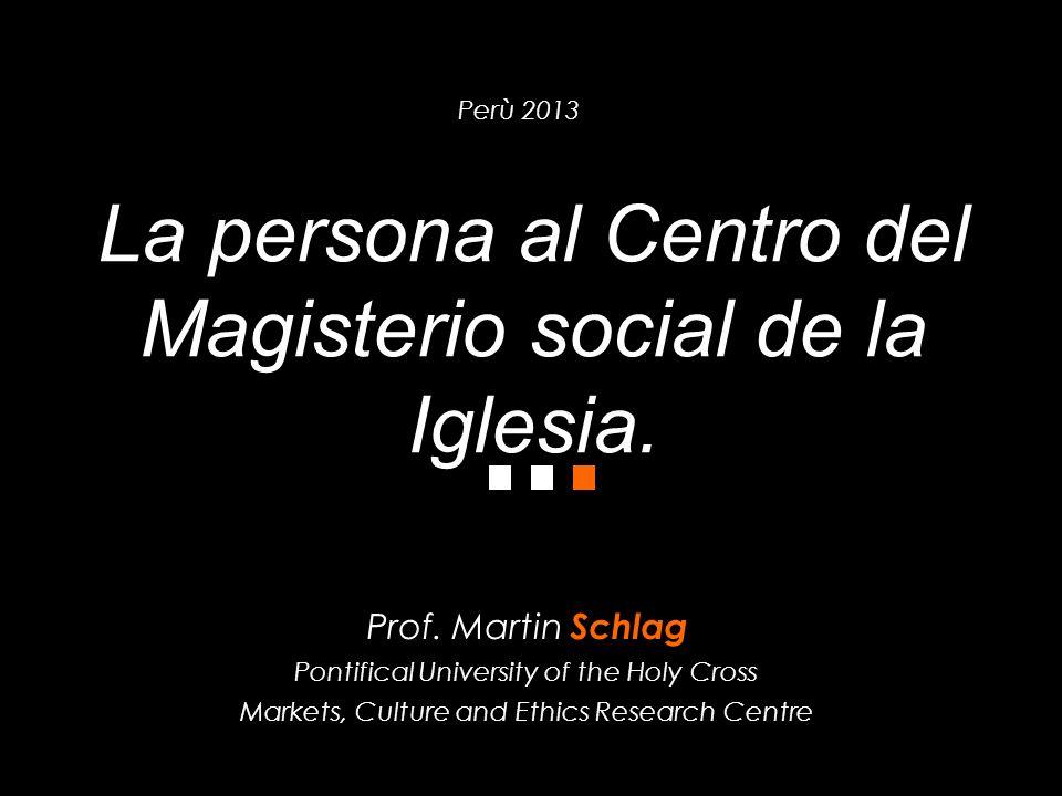 Msgr. Prof. Martin Schlag MCE Research Centre La persona al Centro del Magisterio social de la Iglesia. Prof. Martin Schlag Pontifical University of t