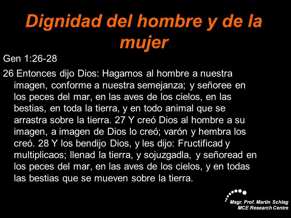 Msgr. Prof. Martin Schlag MCE Research Centre Dignidad del hombre y de la mujer Gen 1:26-28 26 Entonces dijo Dios: Hagamos al hombre a nuestra imagen,