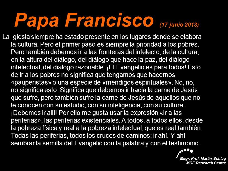 Msgr. Prof. Martin Schlag MCE Research Centre Papa Francisco (17 junio 2013) La Iglesia siempre ha estado presente en los lugares donde se elabora la