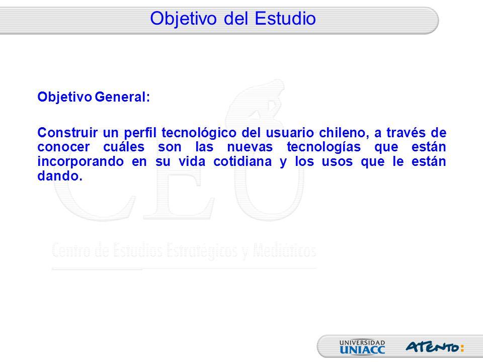 Objetivo del Estudio Objetivo General: Construir un perfil tecnológico del usuario chileno, a través de conocer cuáles son las nuevas tecnologías que
