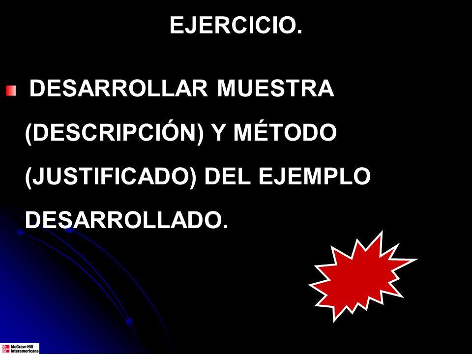 EJERCICIO. DESARROLLAR MUESTRA (DESCRIPCIÓN) Y MÉTODO (JUSTIFICADO) DEL EJEMPLO DESARROLLADO.