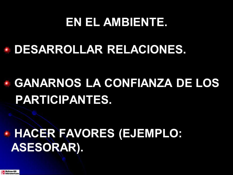 EN EL AMBIENTE. DESARROLLAR RELACIONES. GANARNOS LA CONFIANZA DE LOS PARTICIPANTES. HACER FAVORES (EJEMPLO: ASESORAR).