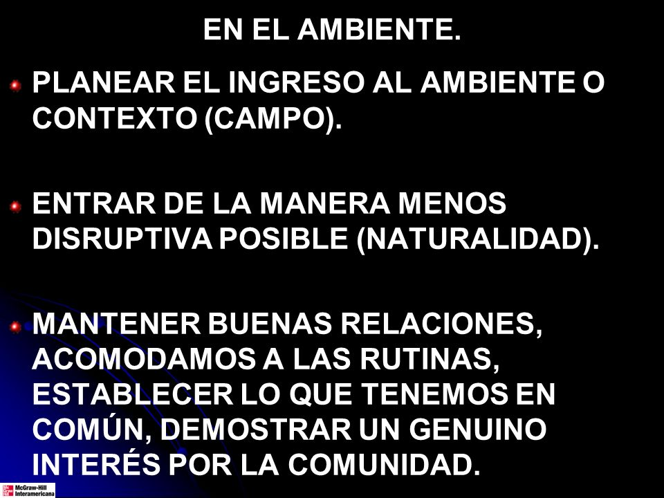 PLANEAR EL INGRESO AL AMBIENTE O CONTEXTO (CAMPO). ENTRAR DE LA MANERA MENOS DISRUPTIVA POSIBLE (NATURALIDAD). MANTENER BUENAS RELACIONES, ACOMODAMOS