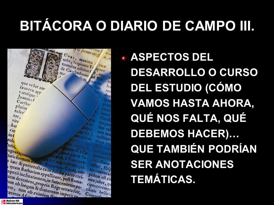 BITÁCORA O DIARIO DE CAMPO III. ASPECTOS DEL DESARROLLO O CURSO DEL ESTUDIO (CÓMO VAMOS HASTA AHORA, QUÉ NOS FALTA, QUÉ DEBEMOS HACER)… QUE TAMBIÉN PO