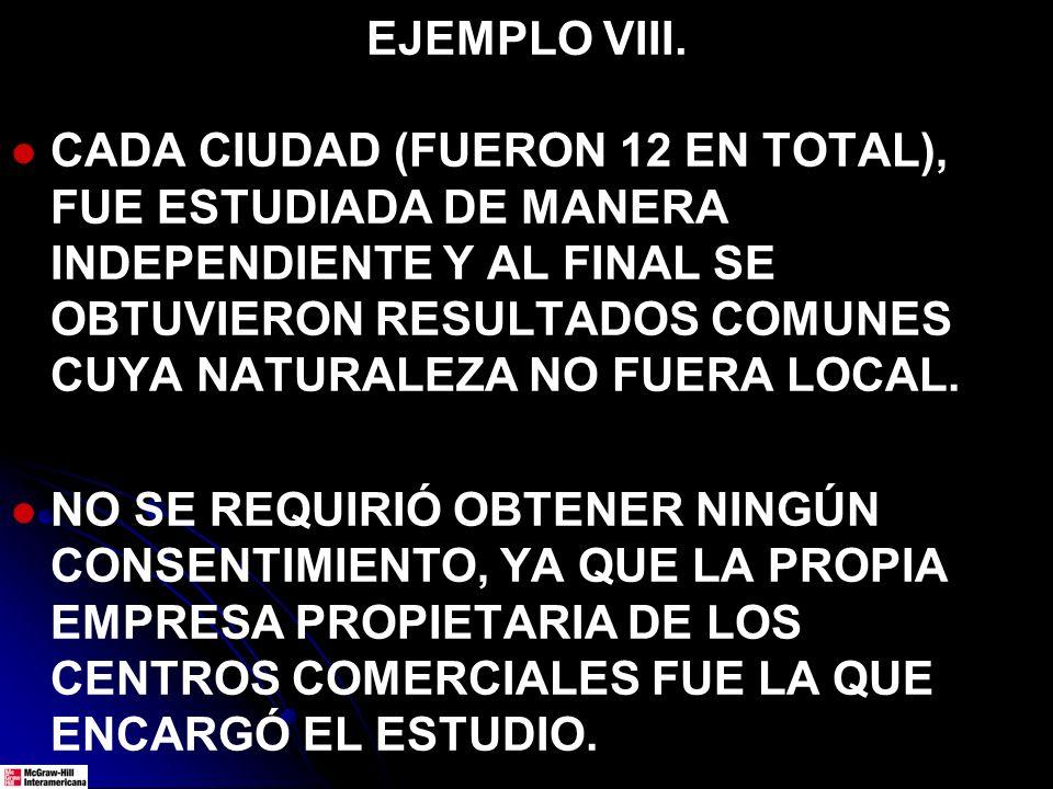 EJEMPLO VIII. CADA CIUDAD (FUERON 12 EN TOTAL), FUE ESTUDIADA DE MANERA INDEPENDIENTE Y AL FINAL SE OBTUVIERON RESULTADOS COMUNES CUYA NATURALEZA NO F
