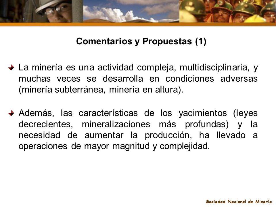 Sociedad Nacional de Minería Comentarios y Propuestas (1) La minería es una actividad compleja, multidisciplinaria, y muchas veces se desarrolla en co