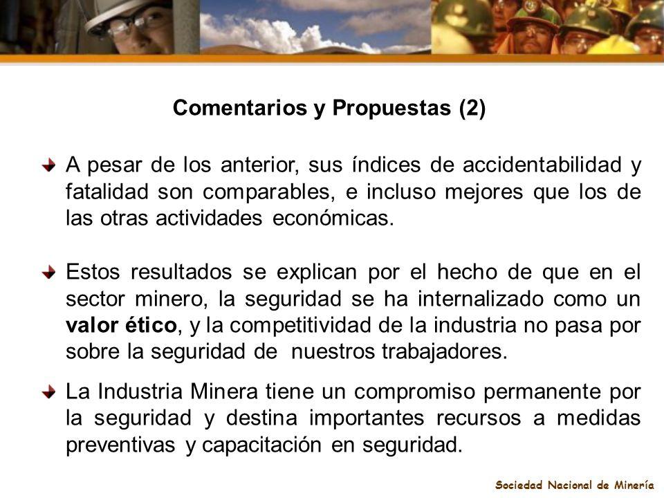 Sociedad Nacional de Minería Comentarios y Propuestas (2) A pesar de los anterior, sus índices de accidentabilidad y fatalidad son comparables, e incl