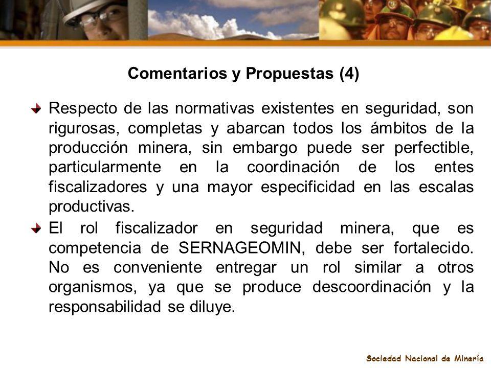 Sociedad Nacional de Minería Comentarios y Propuestas (4) Respecto de las normativas existentes en seguridad, son rigurosas, completas y abarcan todos