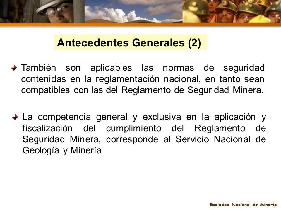 Sociedad Nacional de Minería Antecedentes Generales (2) También son aplicables las normas de seguridad contenidas en la reglamentación nacional, en ta