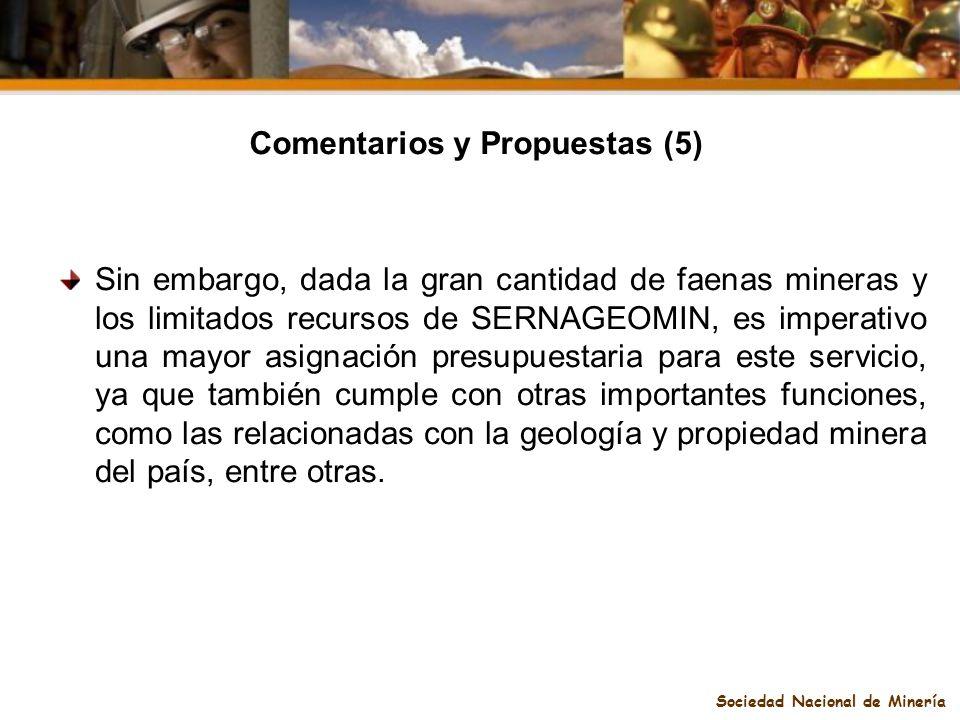 Sociedad Nacional de Minería Comentarios y Propuestas (5) Sin embargo, dada la gran cantidad de faenas mineras y los limitados recursos de SERNAGEOMIN