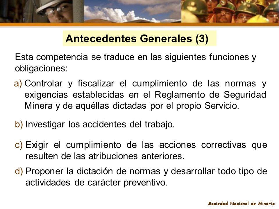 Sociedad Nacional de Minería Antecedentes Generales (3) a)Controlar y fiscalizar el cumplimiento de las normas y exigencias establecidas en el Reglame