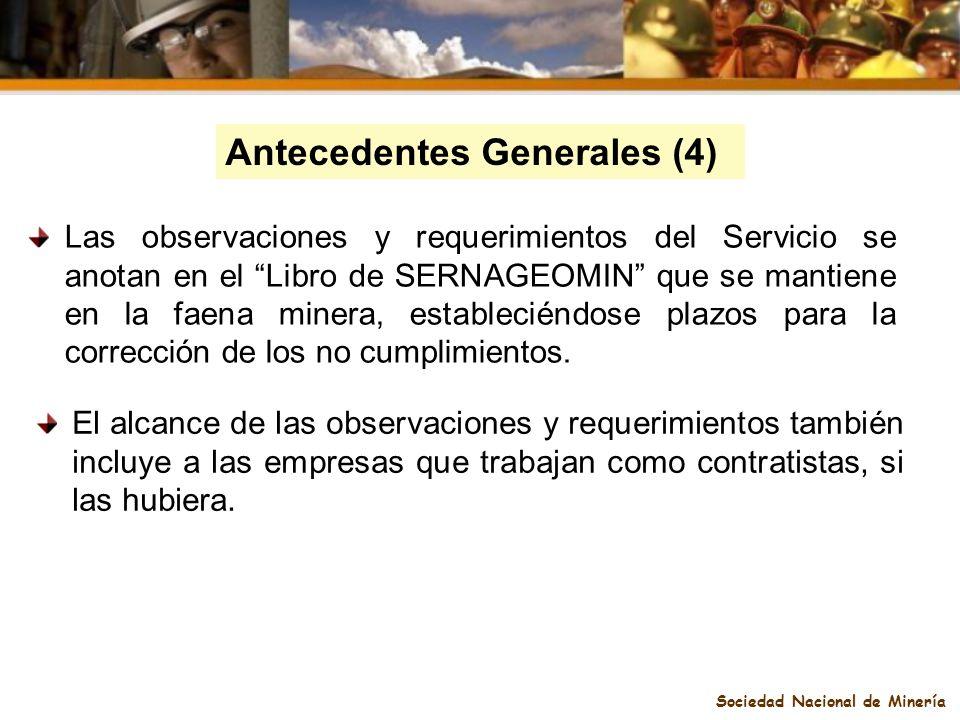 Sociedad Nacional de Minería Antecedentes Generales (4) Las observaciones y requerimientos del Servicio se anotan en el Libro de SERNAGEOMIN que se ma