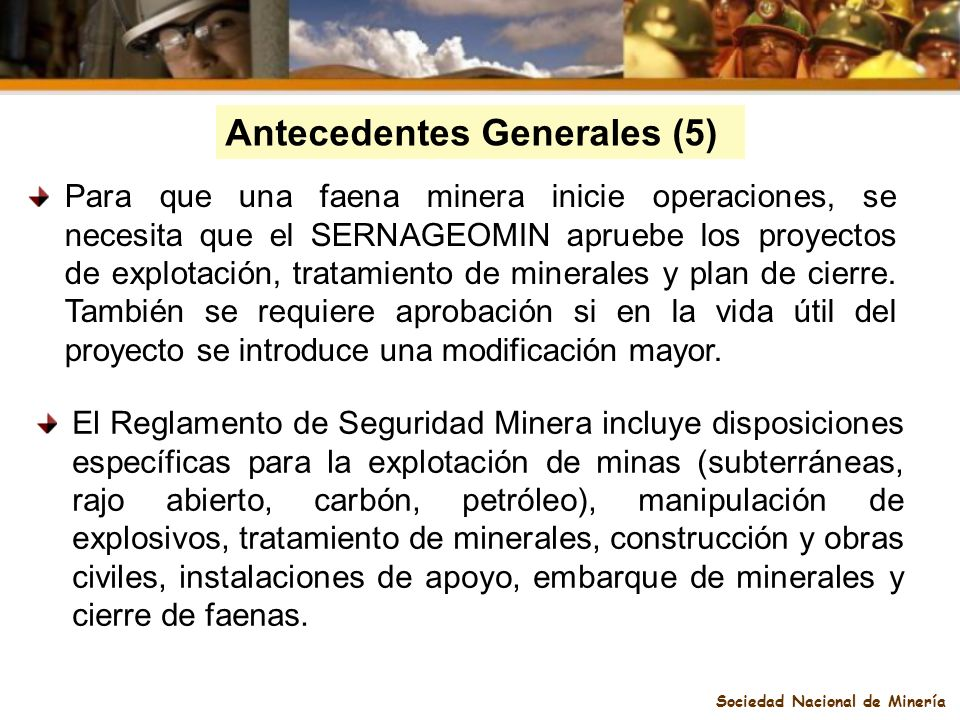 Sociedad Nacional de Minería Antecedentes Generales (5) Para que una faena minera inicie operaciones, se necesita que el SERNAGEOMIN apruebe los proye