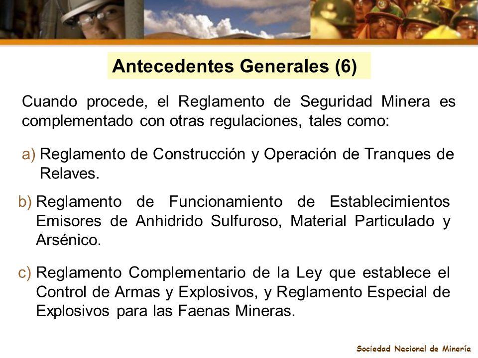 Sociedad Nacional de Minería Antecedentes Generales (6) a)Reglamento de Construcción y Operación de Tranques de Relaves. b)Reglamento de Funcionamient