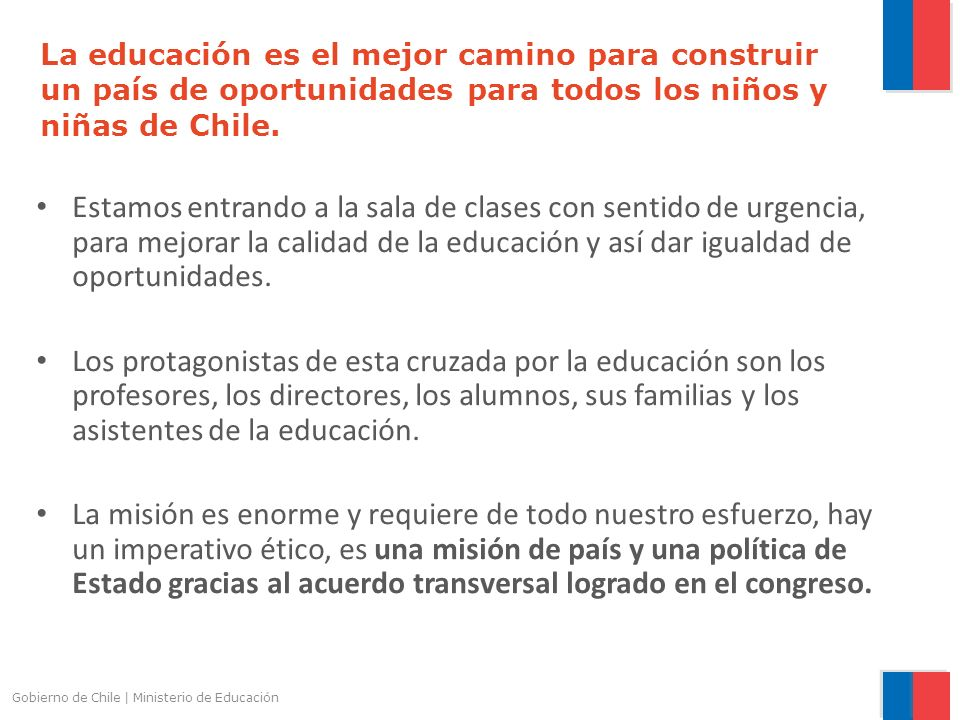 Gobierno de Chile | Ministerio de Educación La educación es el mejor camino para construir un país de oportunidades para todos los niños y niñas de Ch