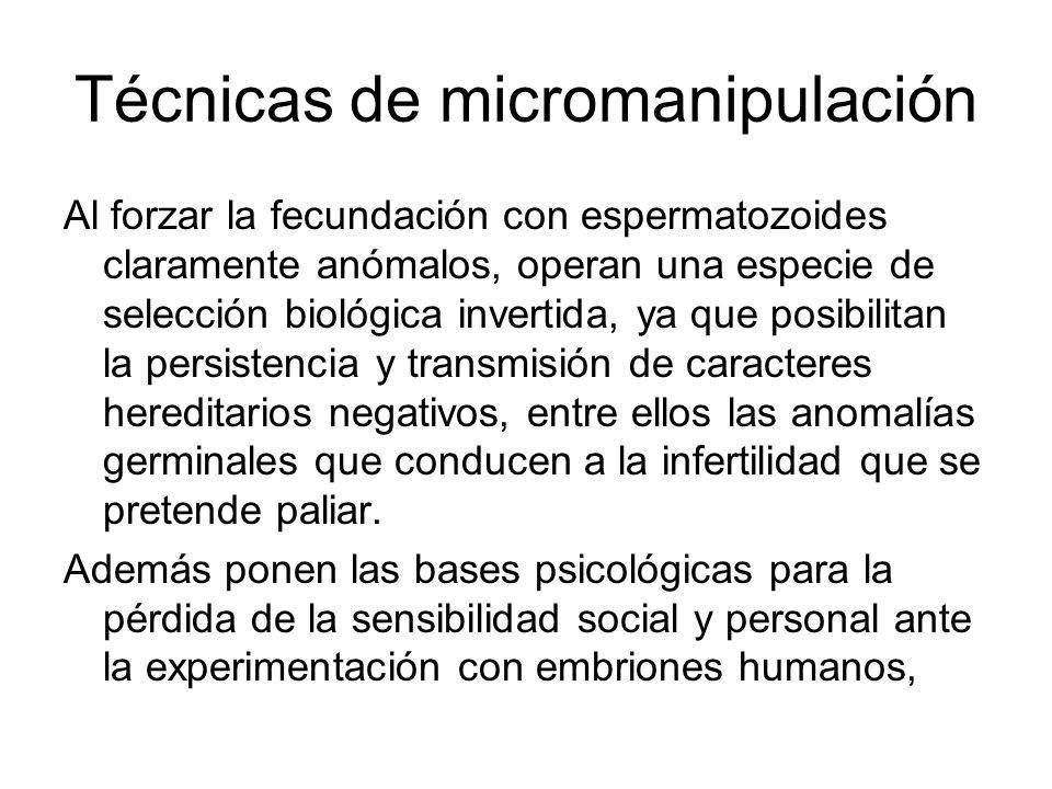 Técnicas de micromanipulación Al forzar la fecundación con espermatozoides claramente anómalos, operan una especie de selección biológica invertida, y