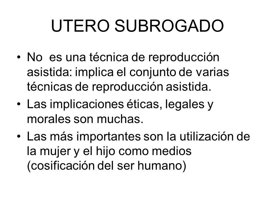 UTERO SUBROGADO No es una técnica de reproducción asistida: implica el conjunto de varias técnicas de reproducción asistida. Las implicaciones éticas,