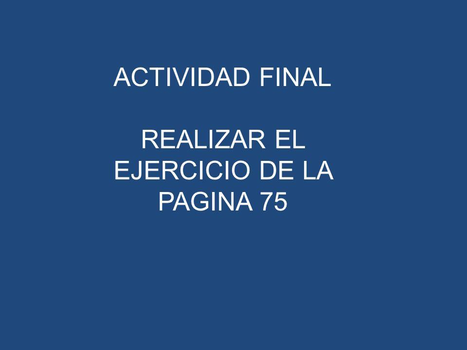 ACTIVIDAD FINAL REALIZAR EL EJERCICIO DE LA PAGINA 75