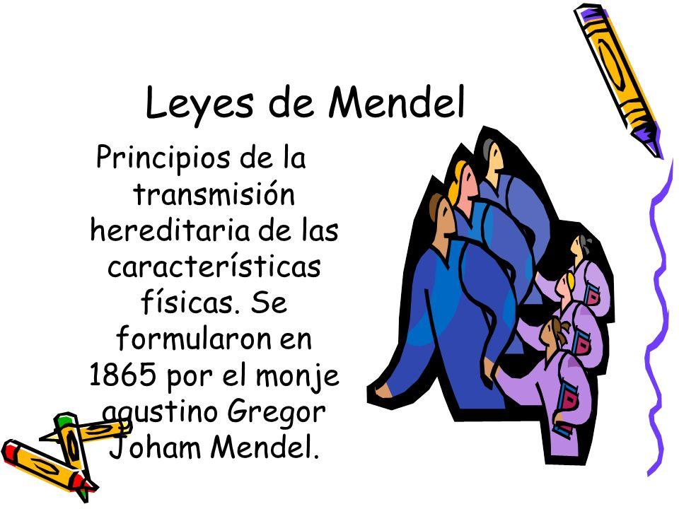 Leyes de Mendel Principios de la transmisión hereditaria de las características físicas. Se formularon en 1865 por el monje agustino Gregor Joham Mend